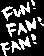 FUN! FAN! FAN!